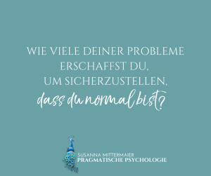GERMAN How many of your problems do you create to make sure you are normal_